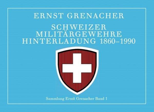 """""""Schweizer Militärgewehre Hinterladung 1860-1990 E. Grenacher"""""""